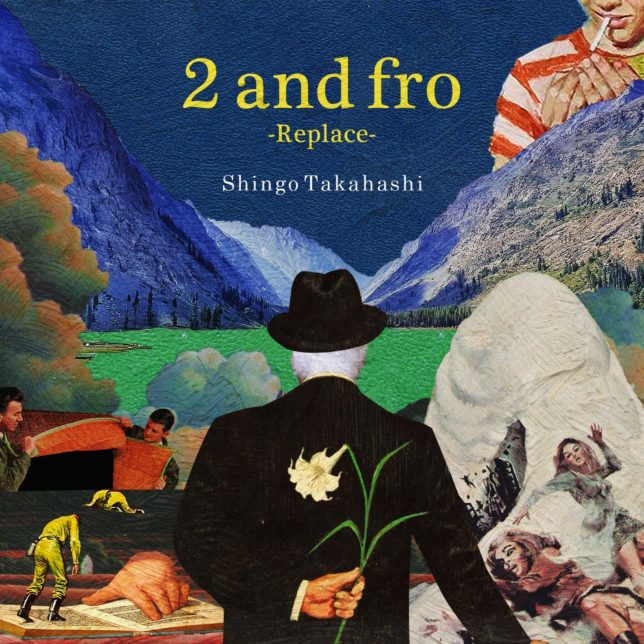 Shingo Takahashi / 2 and fro-Replace-